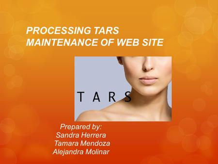 PROCESSING TARS MAINTENANCE OF WEB SITE Prepared by: Sandra Herrera Tamara Mendoza Alejandra Molinar.