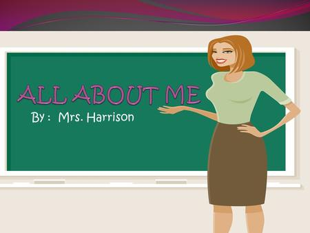 By : Mrs. Harrison. Who Am I? Birthday: October 31, 1965 City of Birth: Columbus, Georgia Maiden Name: Lorie Lynn Ward Adjectives the Describe Me: Caring,