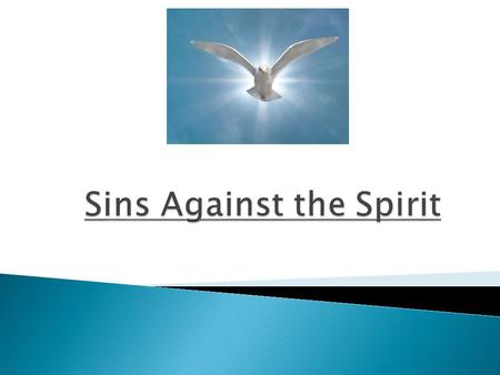  What is a sin against the Holy Spirit?  Several sins specifically noted (blasphemy) ◦ Mt 12:31-32; Mk 3:28-29; Lk 12:10  Let's take a deeper look.