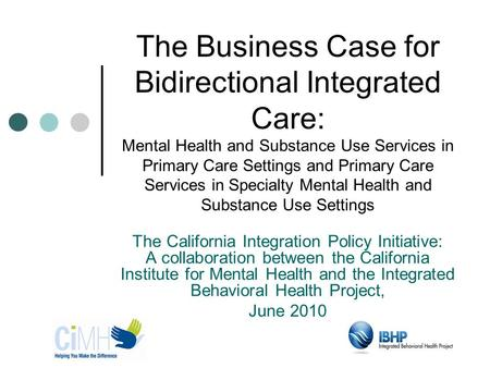 The Business Case for Bidirectional Integrated Care: Mental Health and Substance Use Services in Primary Care Settings and Primary Care Services in Specialty.
