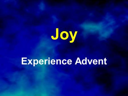 Joy Experience Advent. Luke 2:9-10 (NLT) Suddenly, an angel of the Lord appeared among them, and the radiance of the Lord's glory surrounded them. They.