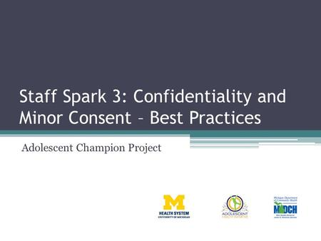 Staff Spark 3: Confidentiality and Minor Consent – Best Practices Adolescent Champion Project.
