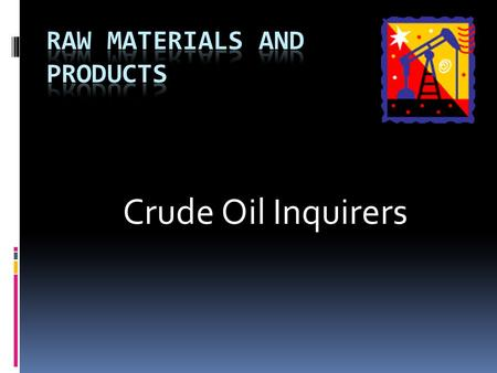 "Crude Oil Inquirers What is a Raw Material?  ""A material or substance used in the primary production or manufacturing of a good. Raw materials are often."