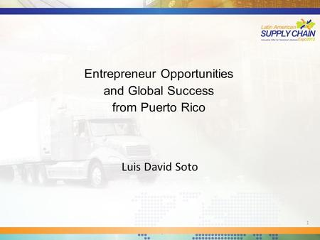 Entrepreneur Opportunities and Global Success from Puerto Rico Luis David Soto 1.