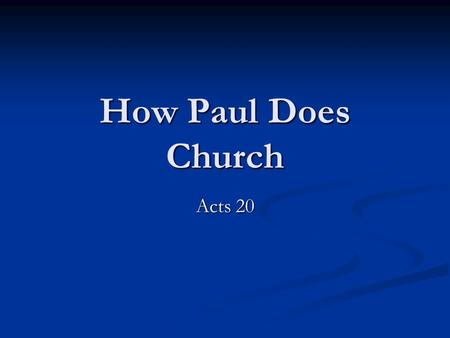 "How Paul Does Church Acts 20. The Fight The Question of Truth The Question of Truth ""Paul has persuaded many people that handmade gods aren't really gods."