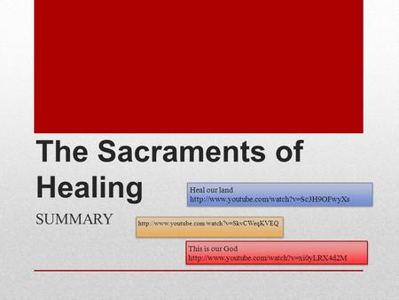 The Sacraments of Healing SUMMARY Heal our land  Heal our land