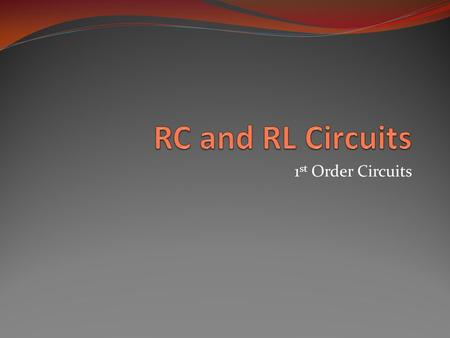 1 st Order Circuits. Objective of the Lecture Explain the transient response of a RC circuit As the capacitor stores energy when there is: a transition.