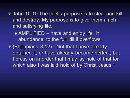  John 10:10 The thief's purpose is to steal and kill and destroy. My purpose is to give them a rich and satisfying life. ●AMPLIFIED – have and enjoy life,