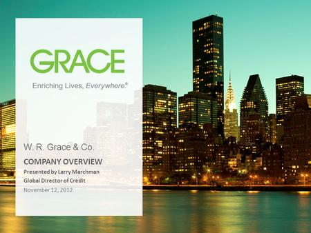 1 November 12, 2012 COMPANY OVERVIEW Presented by Larry Marchman Global Director of Credit W. R. Grace & Co.