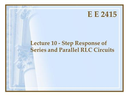Lecture 10 - Step Response of Series and Parallel RLC Circuits