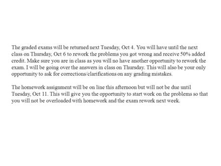 The graded exams will be returned next Tuesday, Oct 4
