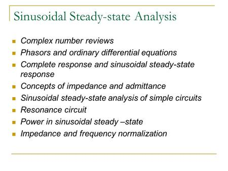 Sinusoidal Steady-state Analysis Complex number reviews Phasors and ordinary differential equations Complete response and sinusoidal steady-state response.