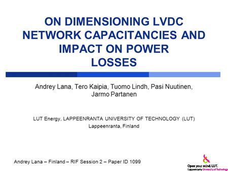 ON DIMENSIONING LVDC NETWORK CAPACITANCIES AND IMPACT ON POWER LOSSES Andrey Lana, Tero Kaipia, Tuomo Lindh, Pasi Nuutinen, Jarmo Partanen LUT Energy,