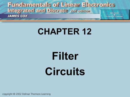 CHAPTER 12 Filter Circuits. Objectives Describe and Analyze: Filter types: LPF, HPF, BPF, BSF Passive filters Active filters LC tuned amplifiers Other.