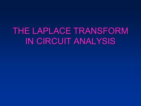THE LAPLACE TRANSFORM IN CIRCUIT ANALYSIS. A Resistor in the s Domain R + v i v=Ri (Ohm's Law). V(s)=RI(s R + V I.