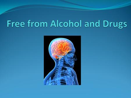 Free from Alcohol and Drugs Why do people use drugs including alcohol? Pain killer – Pain from physical, mental, emotional ; heart break, grief or guilt.