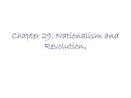 Chapter 29: Nationalism and Revolution.