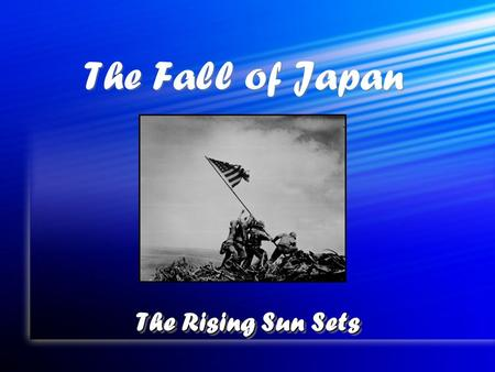 The Fall of Japan The Rising Sun Sets. Island-hopping to Victory US victory plan had two parts US victory plan had two parts #1 = Retake some.