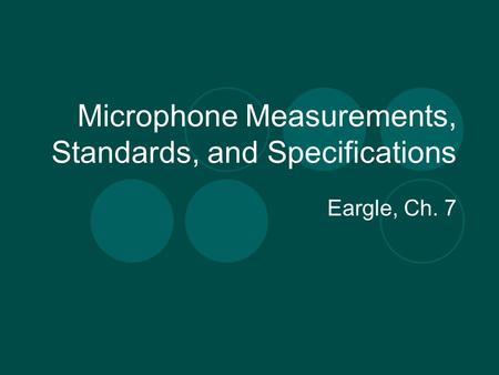 Microphone Measurements, Standards, and Specifications Eargle, Ch. 7.