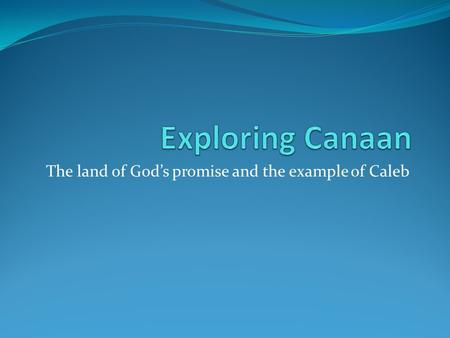 The land of God's promise and the example of Caleb.