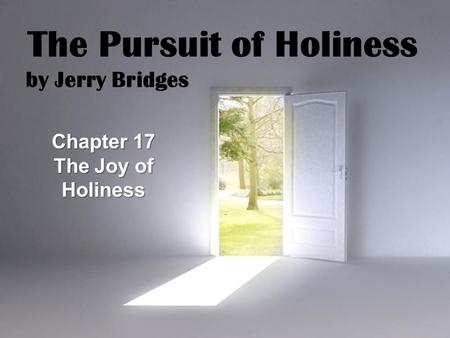 Page 1 The Pursuit of Holiness by Jerry Bridges Chapter 17 The Joy of Holiness.