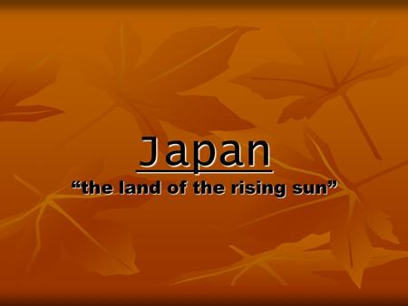 "Japan ""the land of the rising sun"". Japanese Capitalism 1800's – 1945. 250 years of self-imposed isolation from the outside world. 250 years of self-imposed."