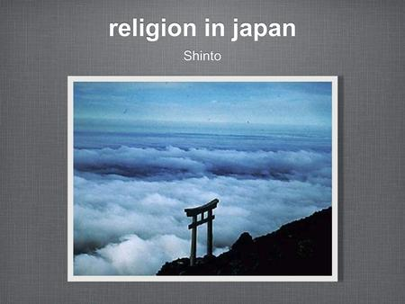 Religion in japan Shinto. shinto Ancient traditional and ritual practices expressing relationship between Shinto Gods and people and places of Japan Mix.