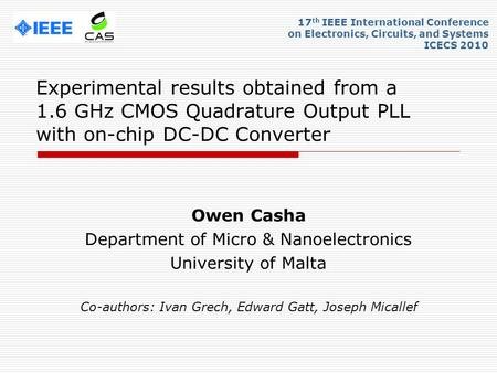 Experimental results obtained from a 1.6 GHz CMOS Quadrature Output PLL with on-chip DC-DC Converter Owen Casha Department of Micro & Nanoelectronics University.