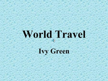World Travel Ivy Green North America -Alaska The outdoor enthusiast's, Adventure of a Lifetime! –Unspoiled natural beauty; Snow capped mountains –Glacier.