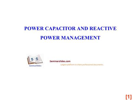 [1] POWER CAPACITOR AND REACTIVE POWER MANAGEMENT.