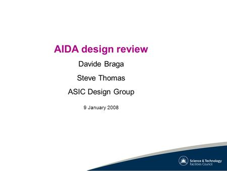 AIDA design review Davide Braga Steve Thomas ASIC Design Group 9 January 2008.