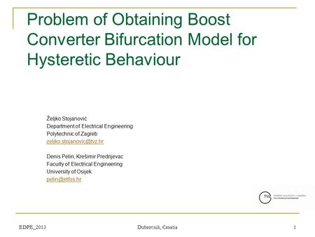 EDPE_2013 Dubrovnik, Croatia 1 Problem of Obtaining Boost Converter Bifurcation Model for Hysteretic Behaviour Željko Stojanović Department of Electrical.
