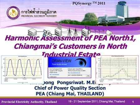 Provincial Electricity Authority, Thailand 1 Harmonic Assessment of PEA North1, Chiangmai's Customers in North Industrial Estate Chotepong Pongsriwat.