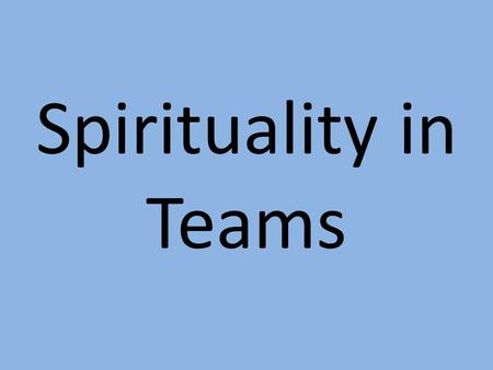 Spirituality in Teams. Parish Playgroup Antioch Friends.