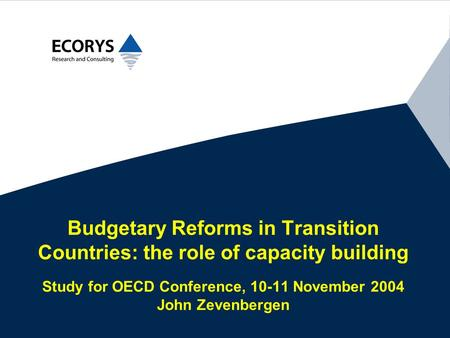 Budgetary Reforms in Transition Countries: the role of capacity building Study for OECD Conference, 10-11 November 2004 John Zevenbergen.
