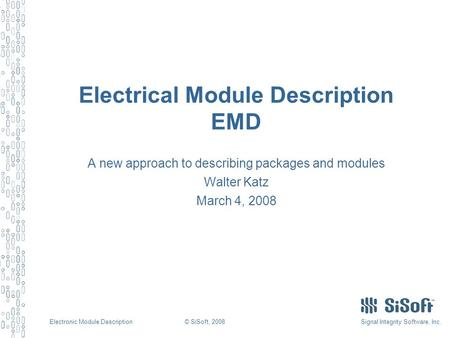 Signal Integrity Software, Inc.Electronic Module Description© SiSoft, 2008 Electrical Module Description EMD A new approach to describing packages and.