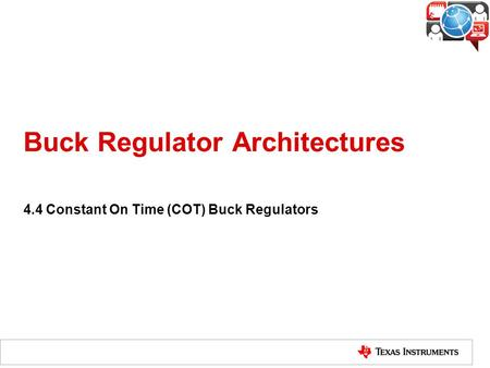 Buck Regulator Architectures 4.4 Constant On Time (COT) Buck Regulators.