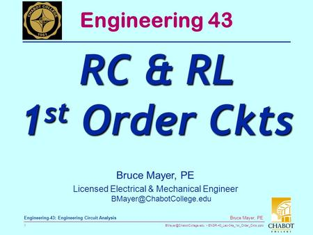 ENGR-43_Lec-04a_1st_Order_Ckts.pptx 1 Bruce Mayer, PE Engineering-43: Engineering Circuit Analysis Bruce Mayer, PE Licensed Electrical.