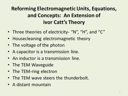 "Reforming <strong>Electromagnetic</strong> Units, Equations, and Concepts: An Extension of Ivor Catt's <strong>Theory</strong> Three <strong>theories</strong> of electricity- ""N"", ""H"", and ""C"" Housecleaning."