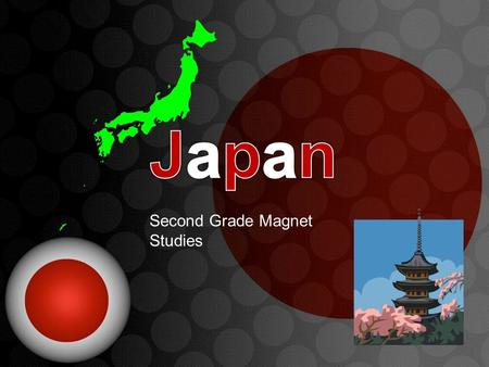 "Second Grade Magnet Studies. Introduction Japan is a country situated in Asia. It is also known as Nippon which means ""the land of the rising sun"". The."