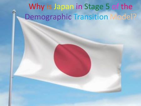 Why is Japan in Stage 5 of the Demographic Transition Model?