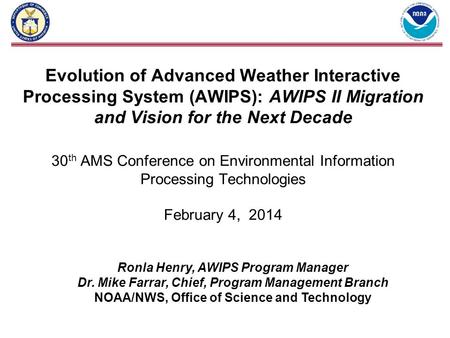 Evolution of Advanced Weather Interactive Processing System (AWIPS): AWIPS II Migration and Vision for the Next Decade 30 th AMS Conference on Environmental.
