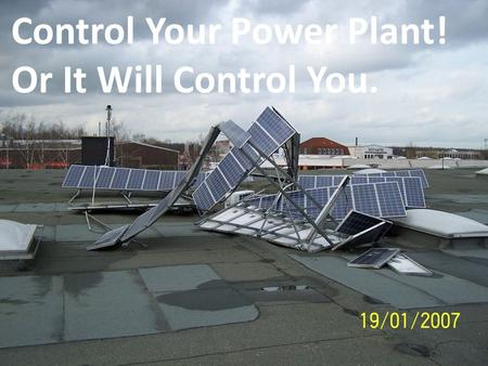 Control Your Power Plant! Or It Will Control You..