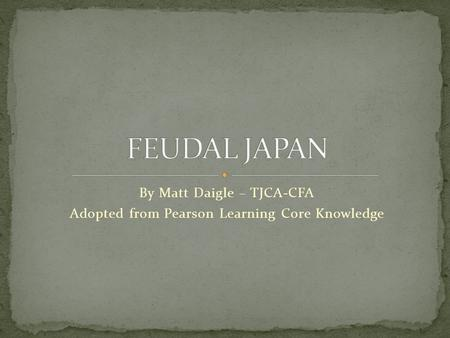 By Matt Daigle – TJCA-CFA Adopted from Pearson Learning Core Knowledge.
