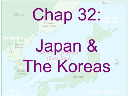 Chap 32: Japan & The Koreas. I.Japan: The Land of the Rising Sun.