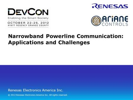 Renesas Electronics America Inc. © 2012 Renesas Electronics America Inc. All rights reserved. Narrowband Powerline Communication: Applications and Challenges.