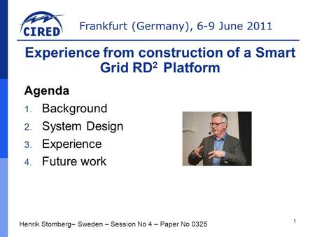 Frankfurt (Germany), 6-9 June 2011 Agenda 1. Background 2. System Design 3. Experience 4. Future work Henrik Stomberg– Sweden – Session No 4 – Paper No.