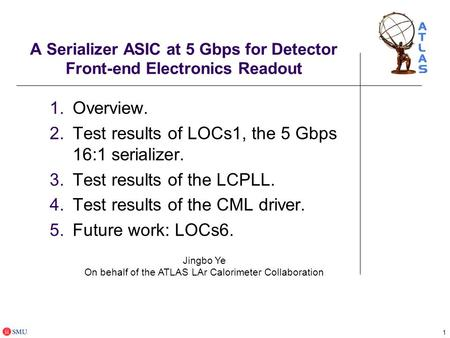 1 A Serializer ASIC at 5 Gbps for Detector Front-end Electronics Readout 1.Overview. 2.Test results of LOCs1, the 5 Gbps 16:1 serializer. 3.Test results.