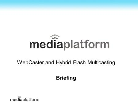 WebCaster and Hybrid Flash Multicasting Briefing.