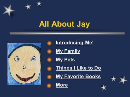 All About Jay Introducing Me! My Family My Pets Things I Like to Do